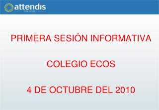 PRIMERA SESIÓN  INFORMATIVA COLEGIO ECOS 4 DE OCTUBRE DEL 2010