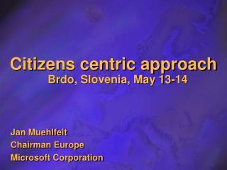 Citizens centric approach  Brdo , Slovenia, May 13-14