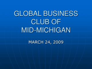 GLOBAL BUSINESS CLUB OF  MID-MICHIGAN