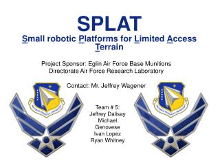 SPLAT S mall robotic  P latforms for  L imited  A ccess  T errain