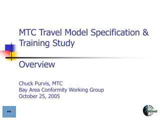 MTC Travel Model Specification  Training Study  Overview  Chuck Purvis, MTC Bay Area Conformity Working Group October 25