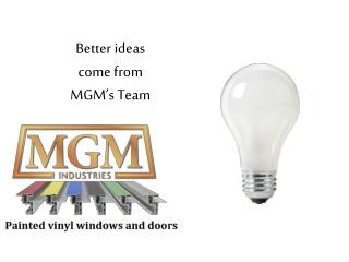Better ideas come from MGM's Team