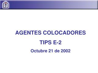 AGENTES COLOCADORES TIPS E-2 Octubre 21 de 2002