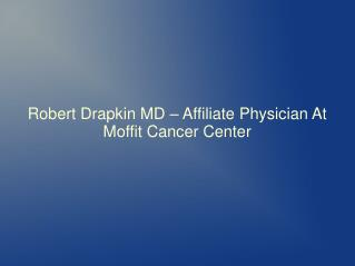 Robert Drapkin MD � Affiliate Physician At Moffit Cancer Cen