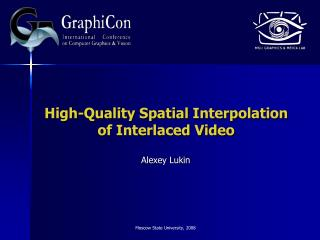High-Quality Spatial Interpolation of Interlaced Video