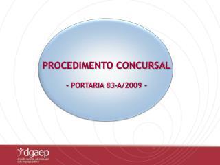 PROCEDIMENTO CONCURSAL - PORTARIA 83-A/2009 -