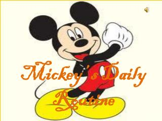 Mickey �  s Daily Routine