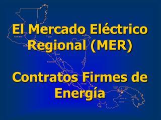 El Mercado Eléctrico Regional (MER)  Contratos Firmes de Energía