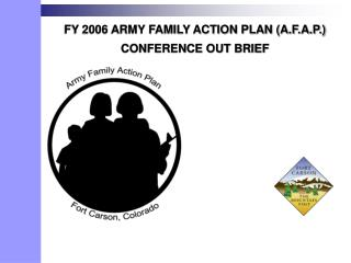 FY 2006 ARMY FAMILY ACTION PLAN (A.F.A.P.) CONFERENCE OUT BRIEF