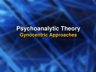 Psychoanalytic Theory Gynocentric Approaches