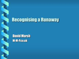 Recognising a Runaway