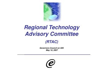 Regional Technology Advisory Committee  (RTAC) Governors Council on GIS  May 16, 2007