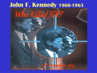 John F. Kennedy  1960-1963