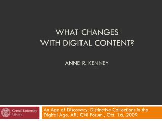 WHAT CHANGES  WITH DIGITAL CONTENT? ANNE R. KENNEY