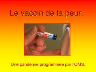 Le vaccin de la peur.