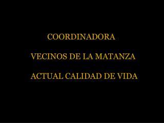 COORDINADORA   VECINOS  DE LA MATANZA ACTUAL CALIDAD DE VIDA