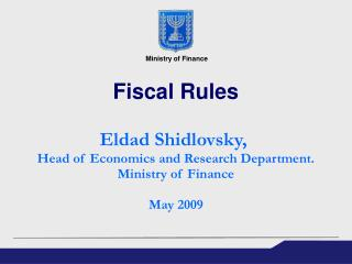 Fiscal Rules Eldad Shidlovsky,  Head of Economics and Research Department. Ministry of Finance