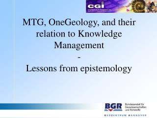 MTG, OneGeology, and their relation to Knowledge Management - Lessons from epistemology
