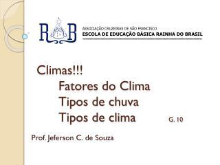 Climas!!! Fatores do Clima Tipos de chuva Tipos de clima G. 10