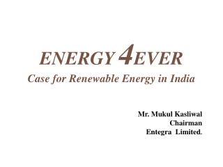 ENERGY  4 EVER Case for Renewable Energy in India