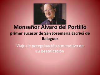 Monseñor Álvaro del Portillo primer sucesor de San Josemaría Escrivá de Balaguer
