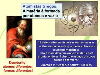 Atomistas Gregos : A matéria é formada  por átomos e vazio
