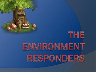 The Environment  Responders