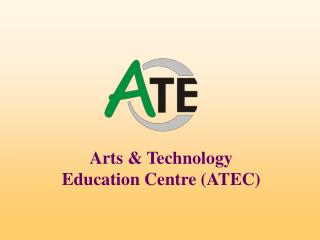Arts & Technology Education Centre (ATEC)