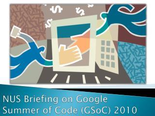 NUS Briefing on Google Summer of Code ( GSoC ) 2010