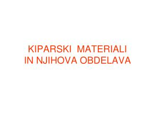 KIPARSKI  MATERIALI  IN NJIHOVA OBDELAVA