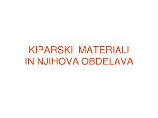KIPARSKI  MATERIALI  IN NJIHOVA OBDELAVA