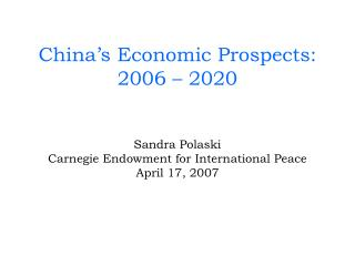 China s Economic Prospects: 2006   2020   Sandra Polaski Carnegie Endowment for International Peace April 17, 2007