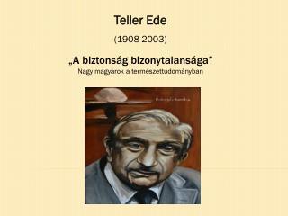 """Teller Ede (1908-2003) """"A biztonság bizonytalansága """" Nagy magyarok a természettudományban"""
