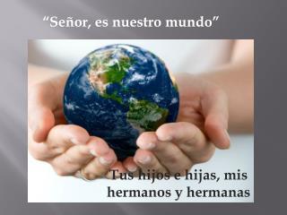 """""""Señor, es nuestro mundo"""""""
