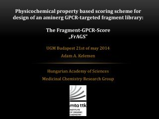 UGM Budapest 21st of may 2014 Adam A.  Kelemen Hungarian Academy of Sciences