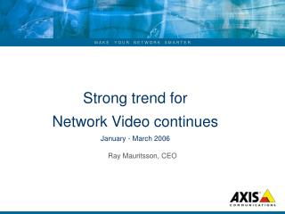 Strong trend for  Network Video continues January - March 2006