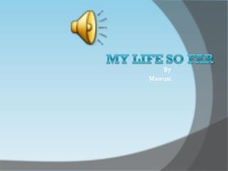 My Life  S o Far