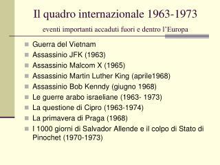 Il quadro internazionale 1963-1973 eventi importanti accaduti fuori e dentro l'Europa