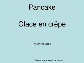 Pancake Glace en crêpe