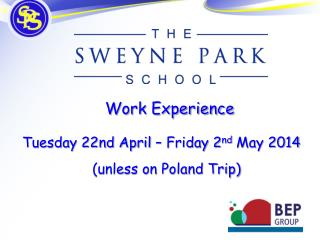 Work Experience  Tuesday 22nd April – Friday 2 nd  May 2014 (unless on Poland Trip)
