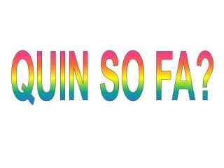 QUIN SO FA?