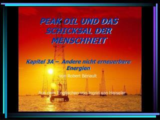 PEAK OIL UND DAS SCHICKSAL DER MENSCHHEIT  Kapitel 3A –  Andere nicht erneuerbare Energien