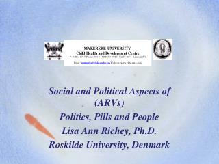 Social and Political Aspects of (ARVs) Politics, Pills and People Lisa Ann Richey, Ph.D.