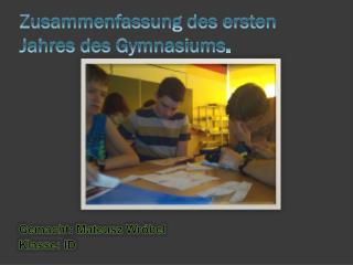 Zusammenfassung des ersten Jahres de s Gymnasiums .