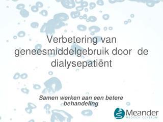 Verbetering van geneesmiddelgebruik door  de dialysepatiënt