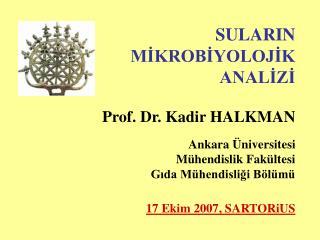 SULARIN MİKROBİYOLOJİK   ANALİZİ             P rof. Dr. Kadir  HALKMAN Ankara Üniversitesi