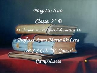 """Progetto Icare Classe: 2^ B << L'amore: non c'è """" verso """" di smettere >>"""