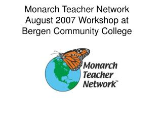 Monarch Teacher Network August 2007 Workshop at Bergen Community College