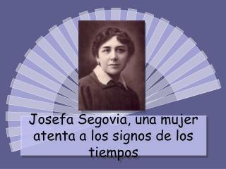 Josefa Segovia, una mujer atenta a los signos de los tiempos