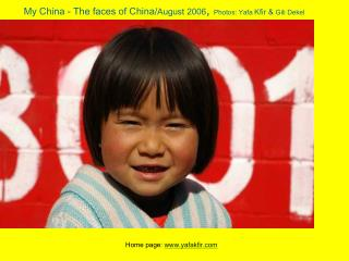My China  - The faces of China/ August 2006 ,  Photos: Yafa  Kfir & Gili Dekel My china